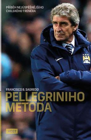 Sagredo Francisco B.: Pellegriniho metoda - Příběh nejúspěšnějšího chilského trenéra