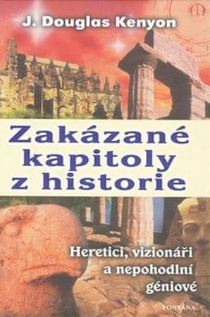 Kenyon Douglas J.: Zakázané kapitoly z historie Heretici, vizionáři a nepohodlní géniové