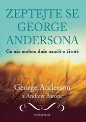 Anderson George, Barone Andrew: Zeptejte se George Andersona - Co nás mohou duše naučit o životě