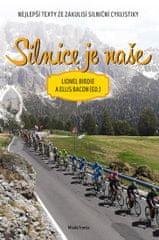 Birdie Lionel, Bacon Ellis,: Silnice je naše - Nejlepší texty ze zákulisí silniční cyklistiky