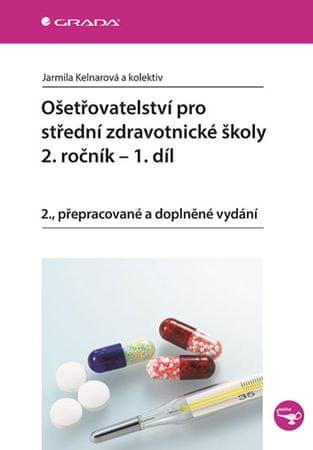 Kelnarová Jarmila a kolektiv: Ošetřovatelství pro střední zdravotnické školy 2. ročník - 1. díl