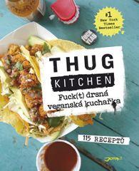 Kitchen Thug: Thug Kitchen: Fuck(t) drsná veganská kuchařka - 115 receptů
