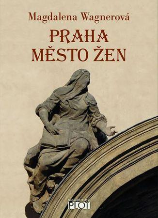 Wagnerová Magdalena: Praha město žen