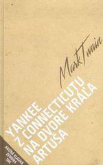 Twain Mark: Yankee z Connecticutu na dvore kráľa Artuša