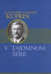 Kuprin Alexander Ivanovič: V tajomnom šere
