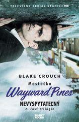 Crouch Blake: Nevyspytateľný - Mestečko Wayward Pines