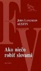 Austin John Langshaw: Ako niečo robiť slovami