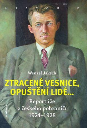 Jaksch Wenzel: Ztracené vesnice, opuštění lidé... - Reportáže z českého pohraničí 1924-1928