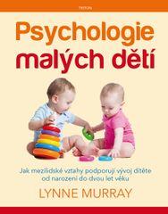 Murray Lynne: Psychologie malých dětí - Jak mezilidské vztahy podporují vývoj dítěte od narození do