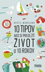 Marklund Bertil: 10 tipov ako si predĺžiť život o 10 rokov