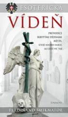 Šmikmátor Ferdinand: Esoterická Vídeň - Průvodce skrytými dějinami města...