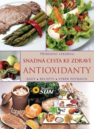 autor neuvedený: Antioxidanty snadná cesta ke zdraví - Rady, recepty, výběr potravin