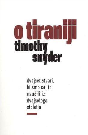 Timothy Snyder: O tiraniji: Dvajset stvari, ki smo se jih naučili iz 20. stoletja