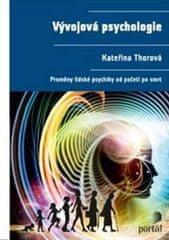 Thorová Kateřina: Vývojová psychologie - Proměny lidské psychiky od početí po smrt
