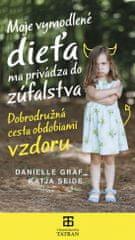 Graf,Katja Seide Danielle: Moje vymodlené dieťa ma privádza do zúfalstva