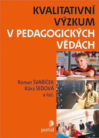 Šeďová Klára, Švaříček Roman,: Kvalitativní výzkum v pedagogických vědách