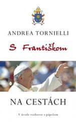 Tornielli Andrea: S Františkom NA CESTÁCH