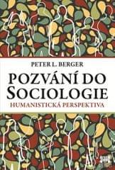 Berger Peter L.: Pozvání do Sociologie - Humanistická perspektiva