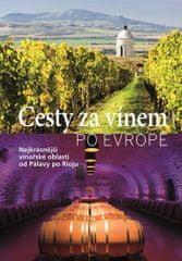 Cesty za vínem po Evropě - Nejkrásnější vinařské oblasti od Pálavy po Rioju