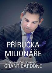 Cardone Grant: Příručka milionáře - Jak skutečně zbohatnout