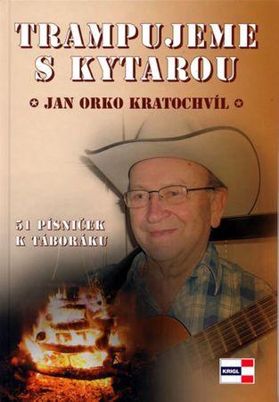 Kratochvíl Jan Orko: Trampujeme s kytarou - 52 písniček k táboráku