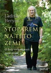 Heryán Ladislav: Stopařem na této zemi - O Boží velkoryrosti mezi námi