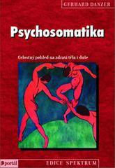 Danzer Gerhard: Psychosomatika - Celostný pohled na zdraví těla i duše