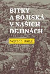 Dangl Vojtech: Bitky a bojiská v našich dejinách