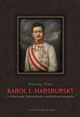 Žlnay Stanislav: Karol 1. Habsburský v cirkevnom, historickom a politickom kontexte