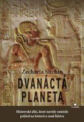 Sitchin Zecharia: Dvanáctá planeta - Mistrovské dílo, které navždy změnilo pohled na historii a osud