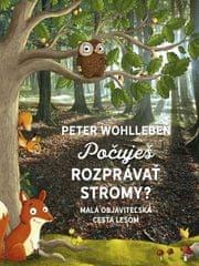 Wohlleben Peter: Počuješ rozprávať stromy? - Malá objaviteľská cesta lesom