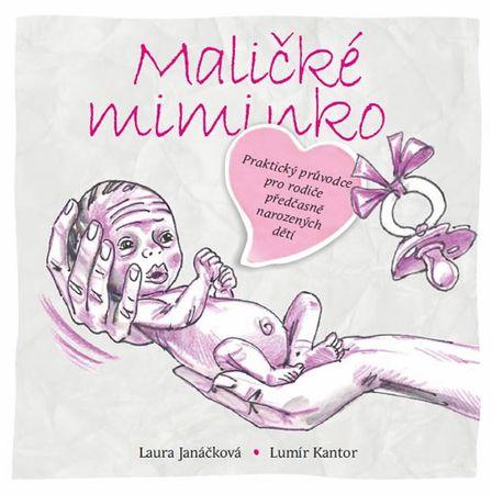 Janáčková Laura, Kantor Lumír,: Maličké miminko - Praktický průvodce pro rodiče předčasně narozených
