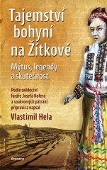 Hela Vlastimil: Tajemství bohyní na Žítkové - Mýtus, legendy a skutečnost