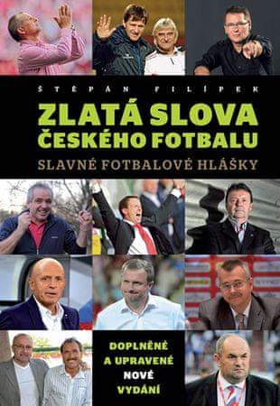 Filípek Štěpán: Zlatá slova českého fotbalu - Slavné fotbalové hlášky