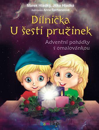 Hladký Marek, Hladká Jitka,: Dílnička U šesti pružinek - Adventní pohádky s omalovánkou