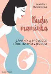LeBlanc Jana: Budu maminka - Zápisník a průvodce těhotenstvím v jednom