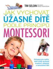 Seldin Tim: Jak vychovat úžasné dítě podle principů montessori