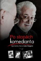 Gregor Ľubo: Po stopách komedianta Spomienky herca Ľuba Gregora