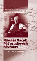 Gaceková Zelinová Milota: Mikuláš Gacek. Päť osudových návratov