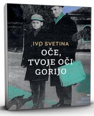 Ivo Svetina: Oče, tvoje očl gorijo