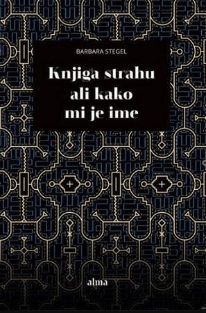 Barbara Stegel: Knjiga strahu ali Kako mi je ime
