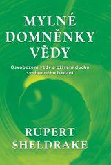 Sheldrake Rupert: Mylné domněnky vědy - Osvobození vědy a oživení ducha svobodného bádání