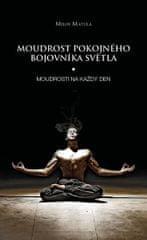 Matula Miloš: Moudrost pokojného bojovníka Světla - Moudrosti na každý den