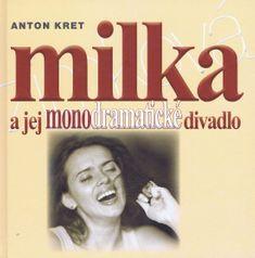 Kret Anton: Milka a jej monodramatické divadlo