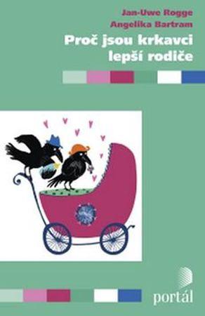 Rogge Jan-Uwe: Proč jsou krkavci lepší rodiče