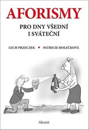 Przeczek Lech, Holečková Patricie,: Aforismy pro dny všední i sváteční