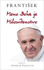 Tornielli Andrea: František: Meno Boha je Milosrdenstvo