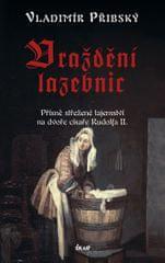 Přibský Vladimír: Vraždění lazebnic - Přísně střežené tajemství na dvoře císaře Rudolfa II.