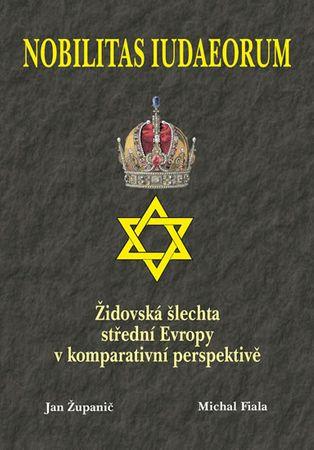 Županič Jan, Fiala Michal,: Nobilitas Iudaeorum - Židovská šlechta střední Evropy v komperativní