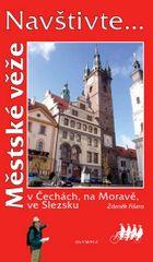 Fišera Zdeněk: Navštivte... Městské věže v Čechách, na Moravě, ve Slezsku